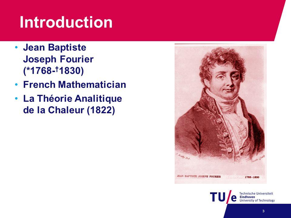 Introduction Jean Baptiste Joseph Fourier (*1768- 1830) French Mathematician La Théorie Analitique de la Chaleur (1822) 3