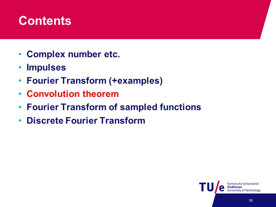 Contents Complex number etc. Impulses Fourier Transform (+examples) Convolution theorem Fourier Transform of sampled functions Discrete Fourier Transf