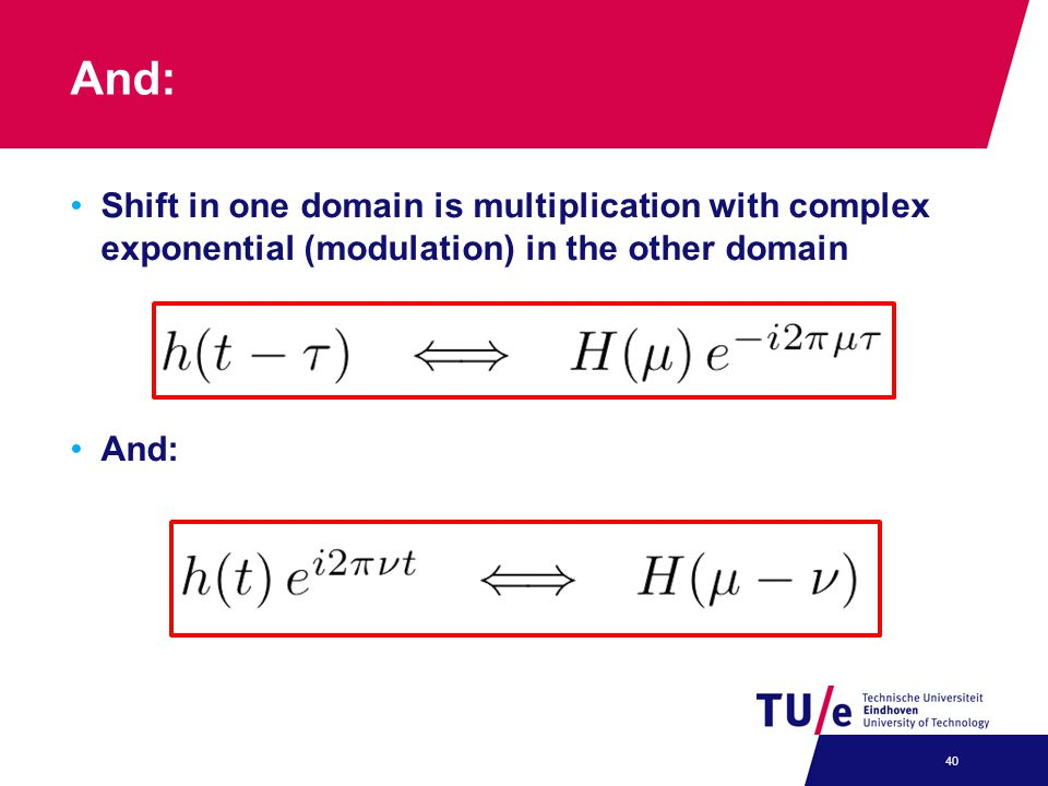 And: Shift in one domain is multiplication with complex exponential (modulation) in the other domain And: 40