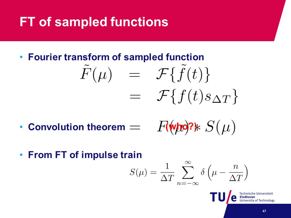 FT of sampled functions Fourier transform of sampled function Convolution theorem From FT of impulse train 47 (who?)