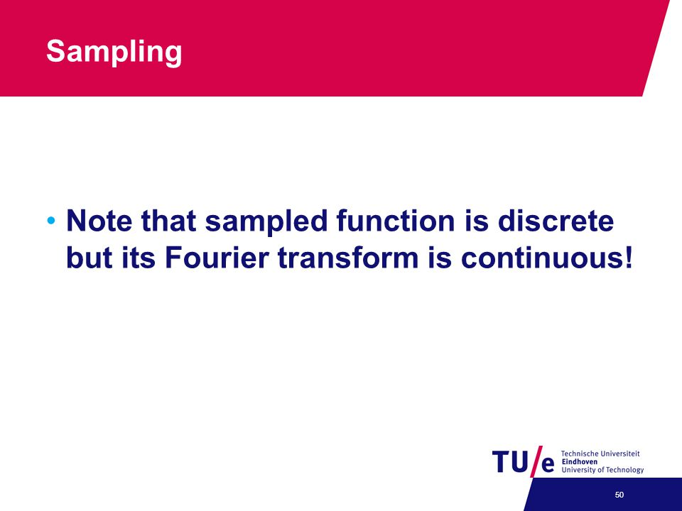 Sampling Note that sampled function is discrete but its Fourier transform is continuous! 50