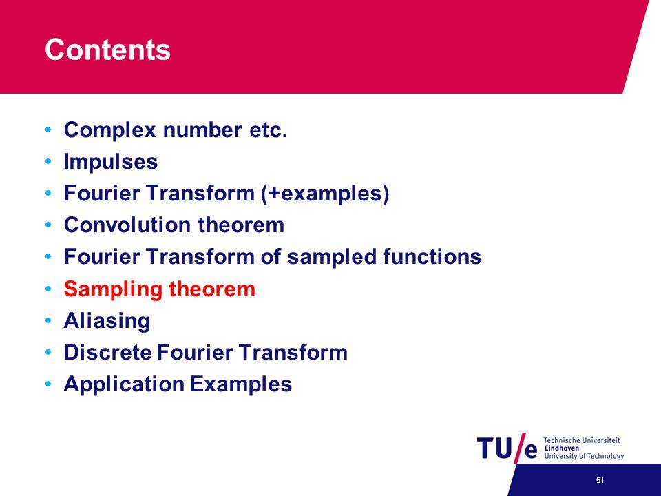 Contents Complex number etc. Impulses Fourier Transform (+examples) Convolution theorem Fourier Transform of sampled functions Sampling theorem Aliasi