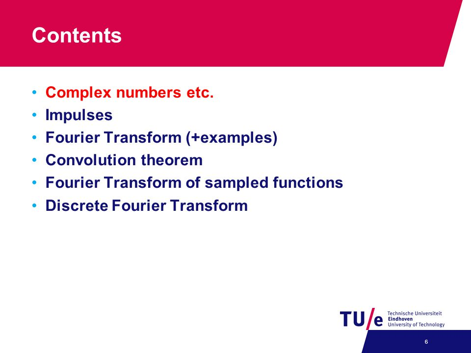 Contents Complex numbers etc. Impulses Fourier Transform (+examples) Convolution theorem Fourier Transform of sampled functions Discrete Fourier Trans