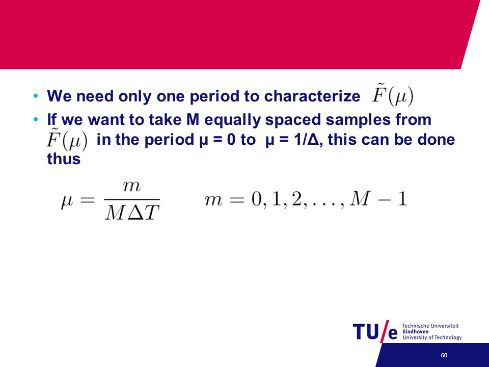 We need only one period to characterize If we want to take M equally spaced samples from in the period μ = 0 to μ = 1/Δ, this can be done thus 60