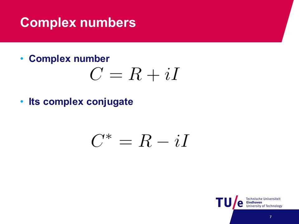 Complex numbers Complex number Its complex conjugate 7