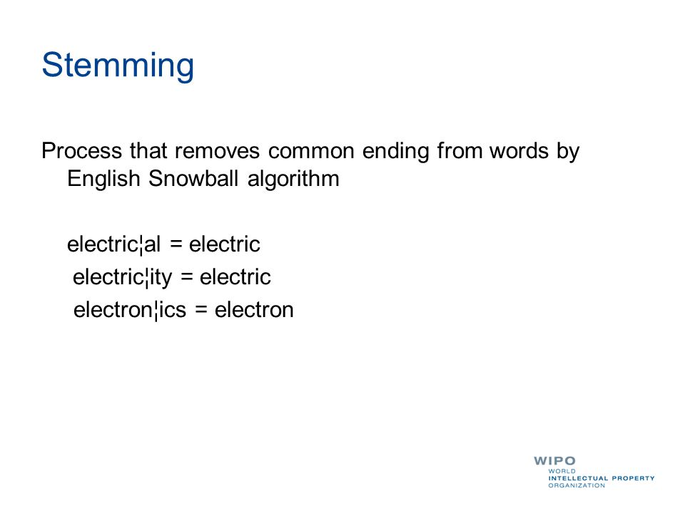 Stemming Process that removes common ending from words by English Snowball algorithm electric¦al = electric electric¦ity = electric electron¦ics = ele