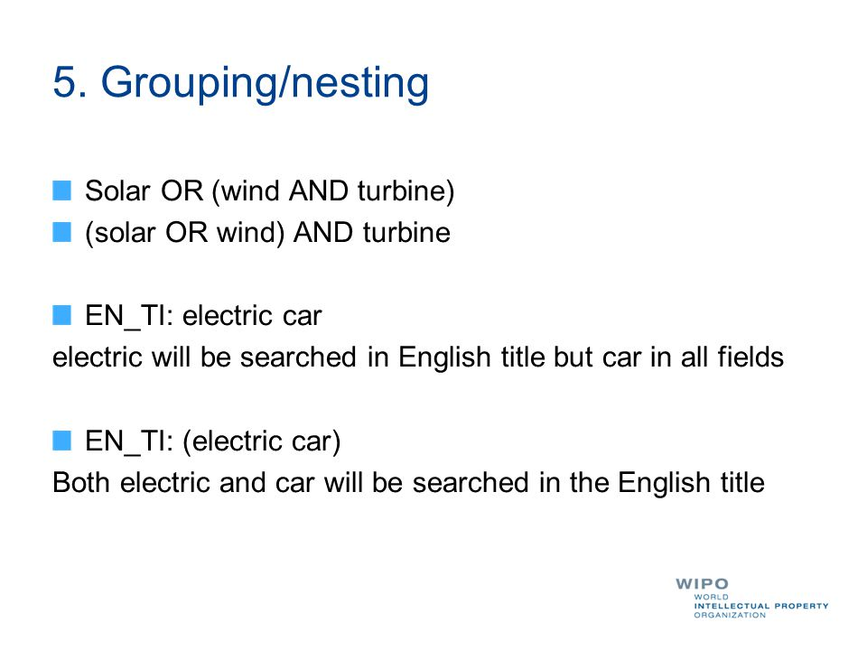 5. Grouping/nesting Solar OR (wind AND turbine) (solar OR wind) AND turbine EN_TI: electric car electric will be searched in English title but car in