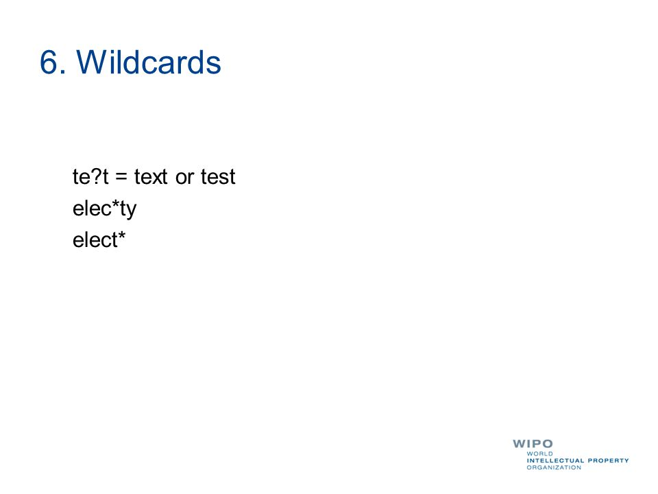 6. Wildcards te?t = text or test elec*ty elect*