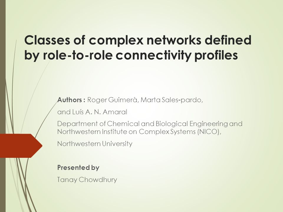 Classes of complex networks defined by role-to-role connectivity profiles Authors : Roger Guimerà, Marta Sales-pardo, and Luís A.