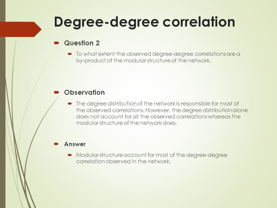 Degree-degree correlation Question 2 To what extent the observed degree-degree correlations are a by-product of the modular structure of the network.