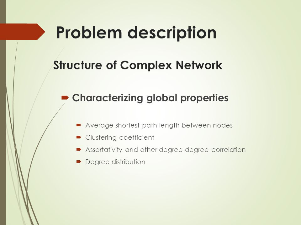 Problem description Characterizing global properties Average shortest path length between nodes Clustering coefficient Assortativity and other degree-