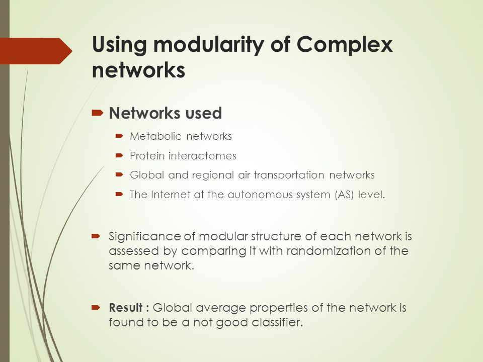 Using modularity of Complex networks Networks used Metabolic networks Protein interactomes Global and regional air transportation networks The Interne