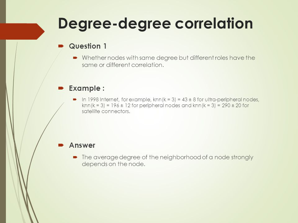 Degree-degree correlation Question 1 Whether nodes with same degree but different roles have the same or different correlation.