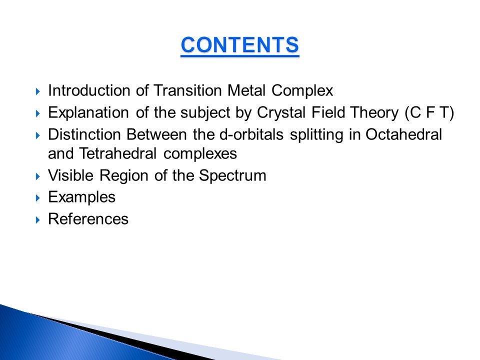 A lower energy trio, dxy, dyz and dzx designated as t 2g (Triply degenerate) egeg t 2g dx 2 - y 2 dzxdxydyz TdTd dz 2 dxydyz dzx dx 2 - y 2 dz 2 A high energy pair, dx 2 -y 2 and dz 2 designated as e g (Doubly degenerate) Color of the Transition Element