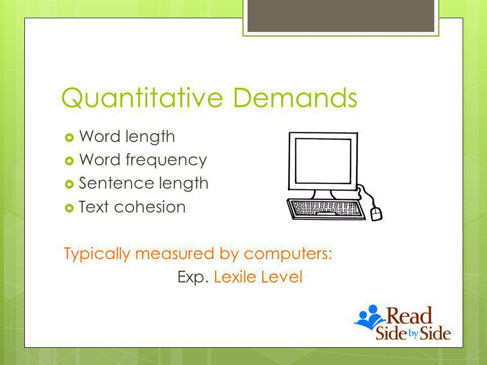 Quantitative Demands Word length Word frequency Sentence length Text cohesion Typically measured by computers: Exp.