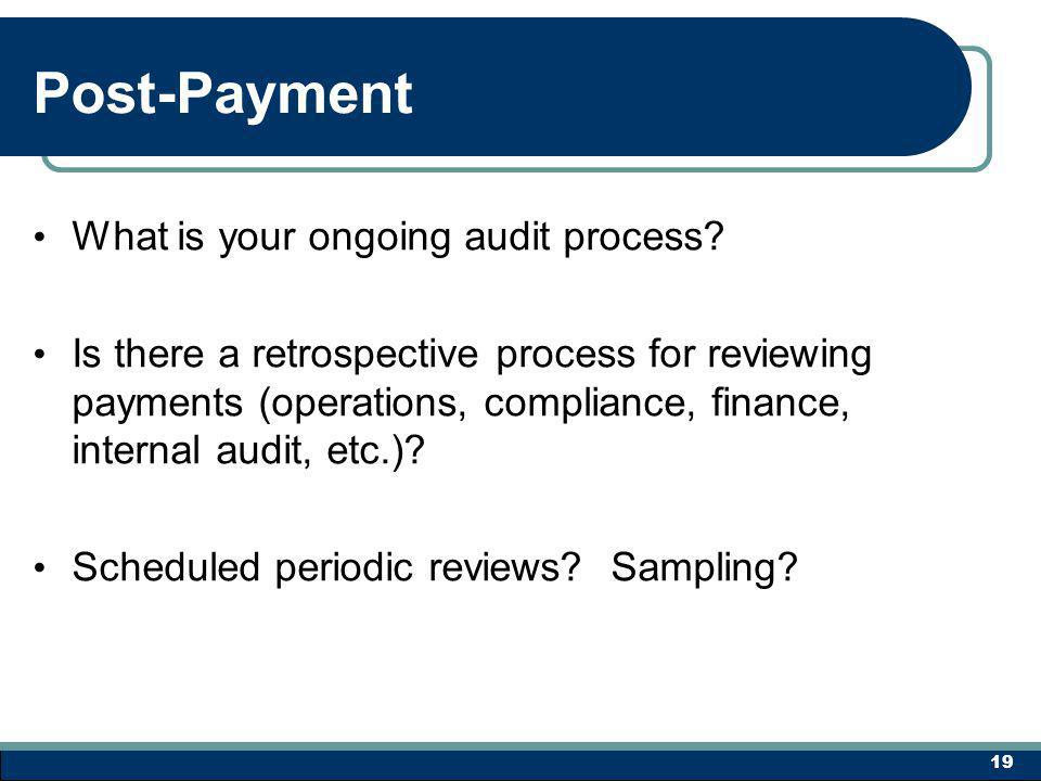 Post-Payment What is your ongoing audit process.