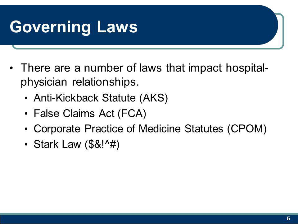 Governing Laws There are a number of laws that impact hospital- physician relationships.