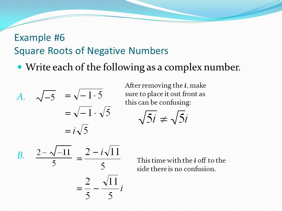 Example #6 Square Roots of Negative Numbers Write each of the following as a complex number.