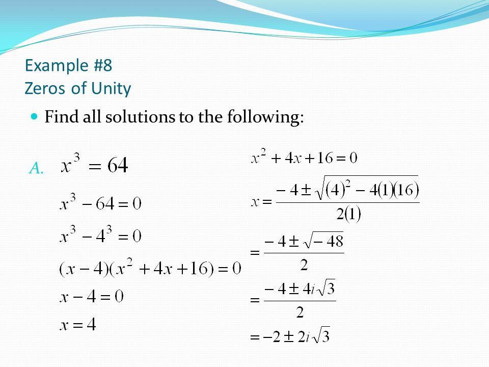 Example #8 Zeros of Unity Find all solutions to the following: A.
