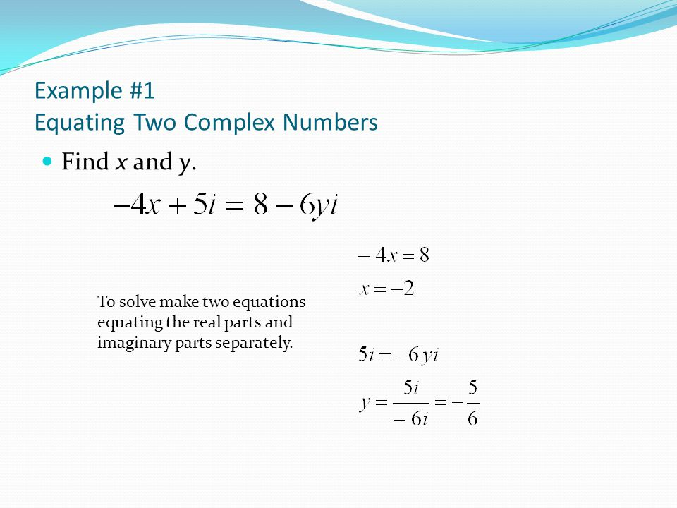 Example #1 Equating Two Complex Numbers Find x and y.