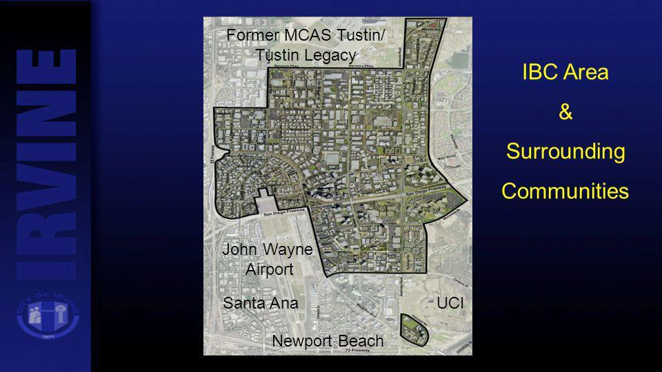 Former MCAS Tustin/ Tustin Legacy John Wayne Airport UCI Newport Beach Santa Ana IBC Area & Surrounding Communities
