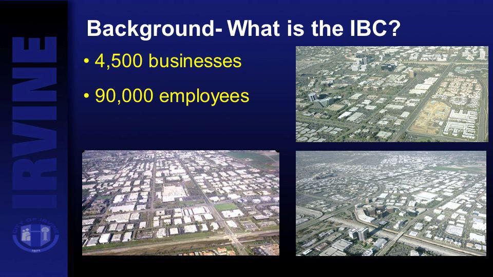 Background- What is the IBC? 4,500 businesses 90,000 employees