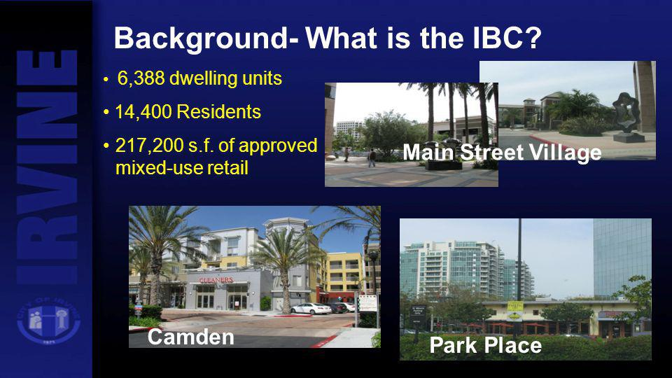 Camden Park Place Background- What is the IBC? 6,388 dwelling units 14,400 Residents 217,200 s.f. of approved mixed-use retail Main Street Village