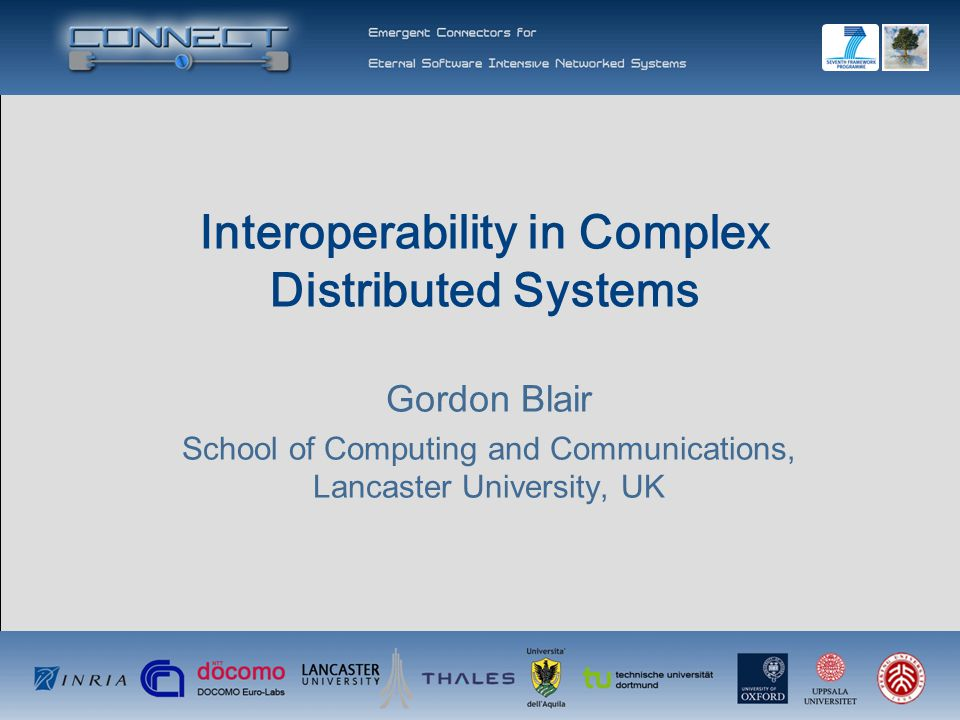 Outline of the Presentation Problem analysis Trends in distributed systems Extreme heterogeneity Focus on interoperability What is interoperability.