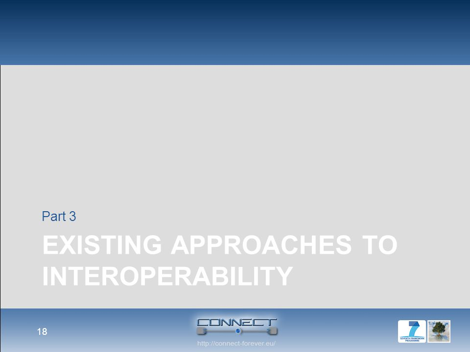 EXISTING APPROACHES TO INTEROPERABILITY Part 3 18