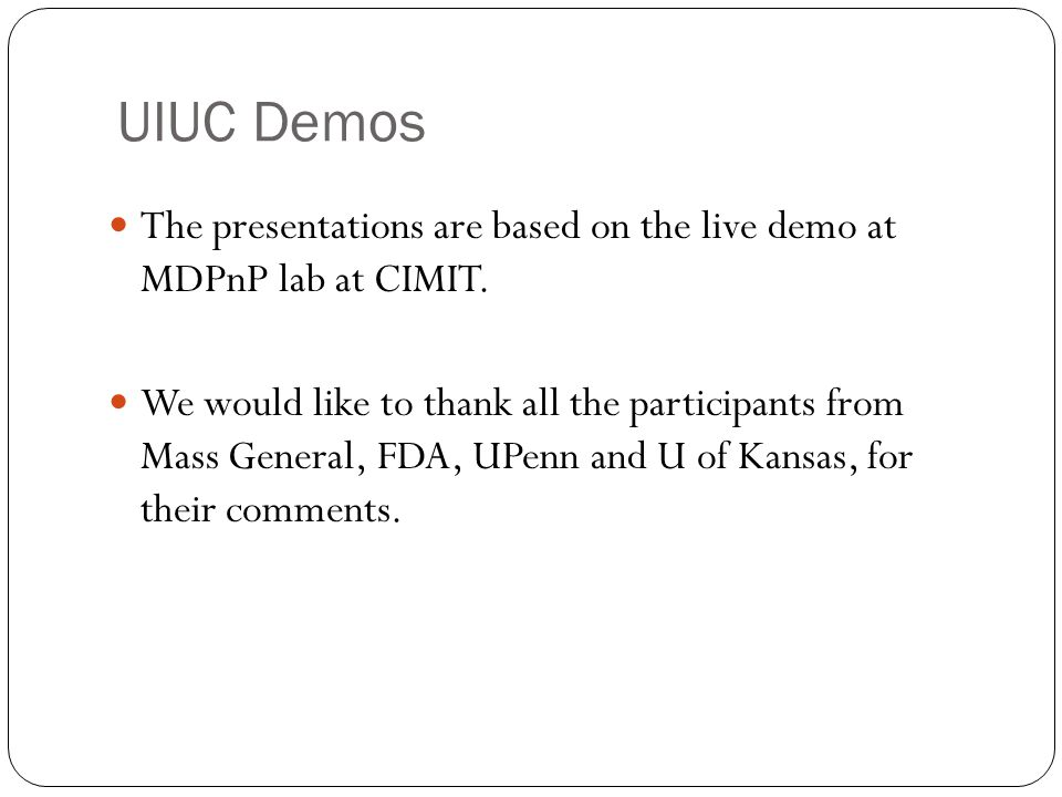 UIUC Demos We demonstrate three related safe MDPnP technologies: NASS Framework- Airway Laser Surgery Ensuring distributed medical devices to enter fa