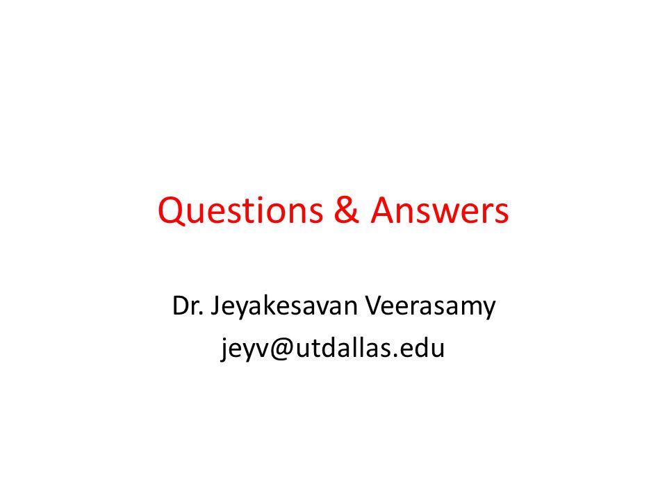 Questions & Answers Dr. Jeyakesavan Veerasamy jeyv@utdallas.edu