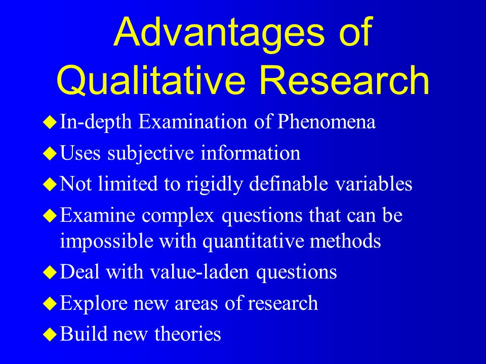 Disadvantages of Qualitative Research u Subjectivity leads to procedural problems u Replicability is very difficult u Researcher bias is built in and unavoidable u In-depth, comprehensive approach to data gathering limits scope u Labor intensive, expensive u Not understood well by classical researchers