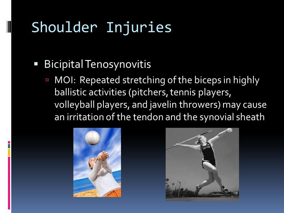 Shoulder Injuries Bicipital Tenosynovitis MOI: Repeated stretching of the biceps in highly ballistic activities (pitchers, tennis players, volleyball