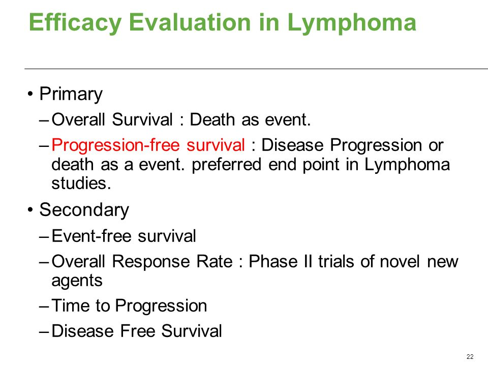 Efficacy Evaluation in Lymphoma Primary –Overall Survival : Death as event. –Progression-free survival : Disease Progression or death as a event. pref