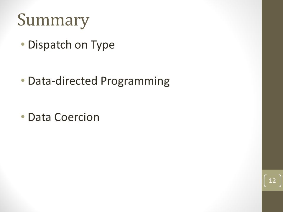 Summary Dispatch on Type Data-directed Programming Data Coercion 12