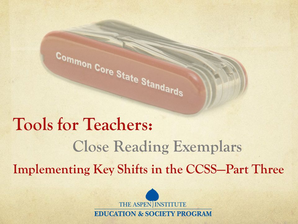 Tools for Teachers: Close Reading Exemplars Implementing Key Shifts in the CCSSPart Three