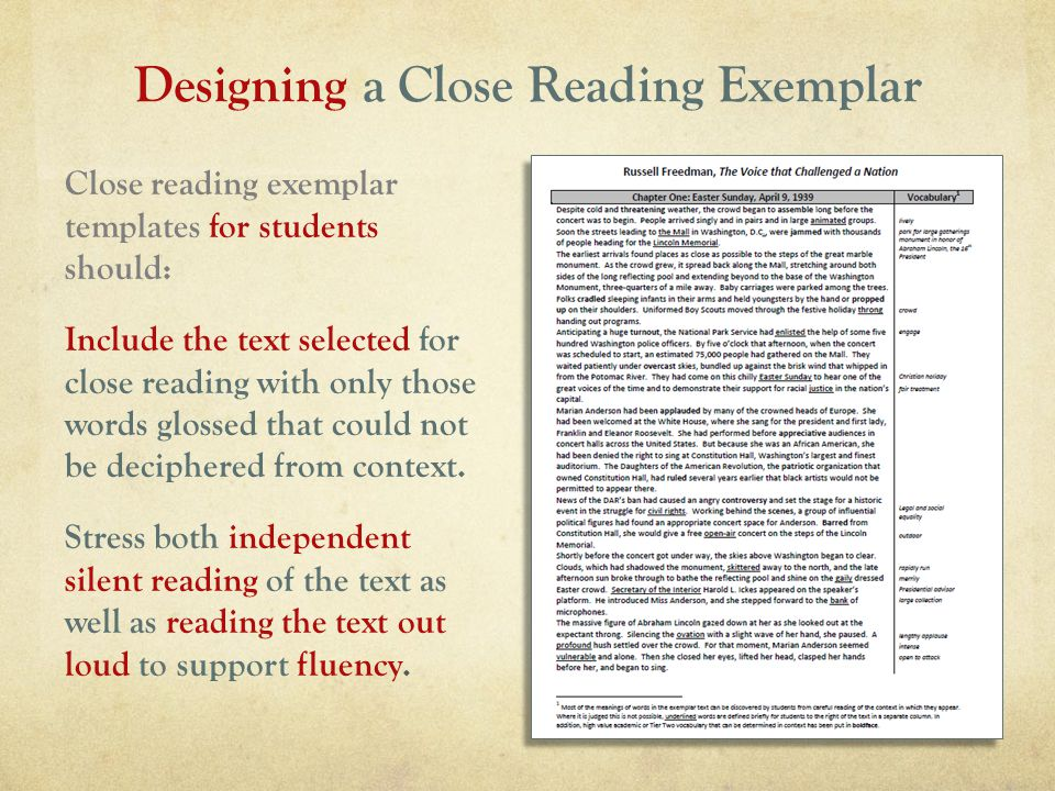 Designing a Close Reading Exemplar Close reading exemplar templates for students should: Include the text selected for close reading with only those words glossed that could not be deciphered from context.