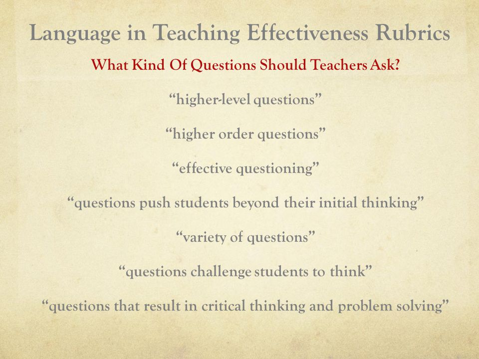 Language in Teaching Effectiveness Rubrics What Kind Of Questions Should Teachers Ask.