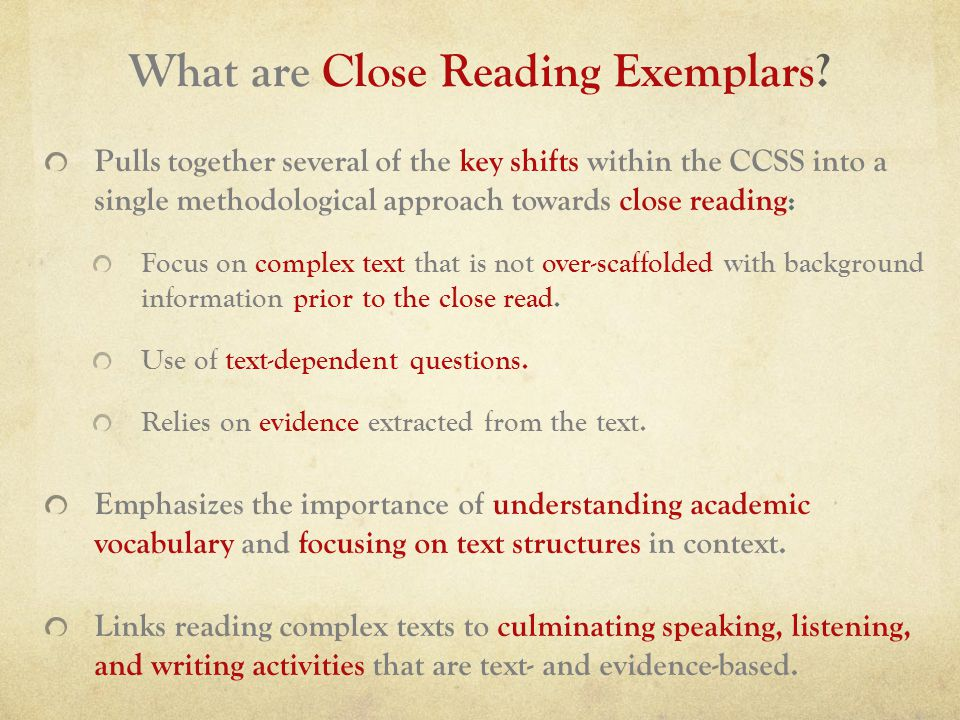 Pulls together several of the key shifts within the CCSS into a single methodological approach towards close reading: Focus on complex text that is not over-scaffolded with background information prior to the close read.