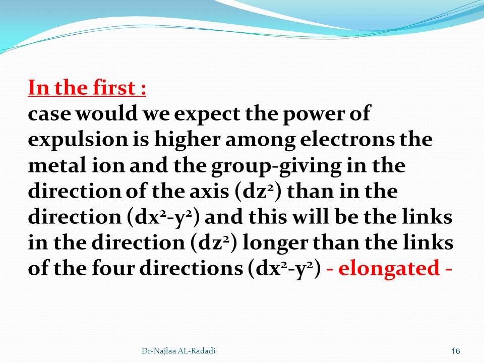 Dr-Najlaa AL-Radadi16 In the first : case would we expect the power of expulsion is higher among electrons the metal ion and the group-giving in the d