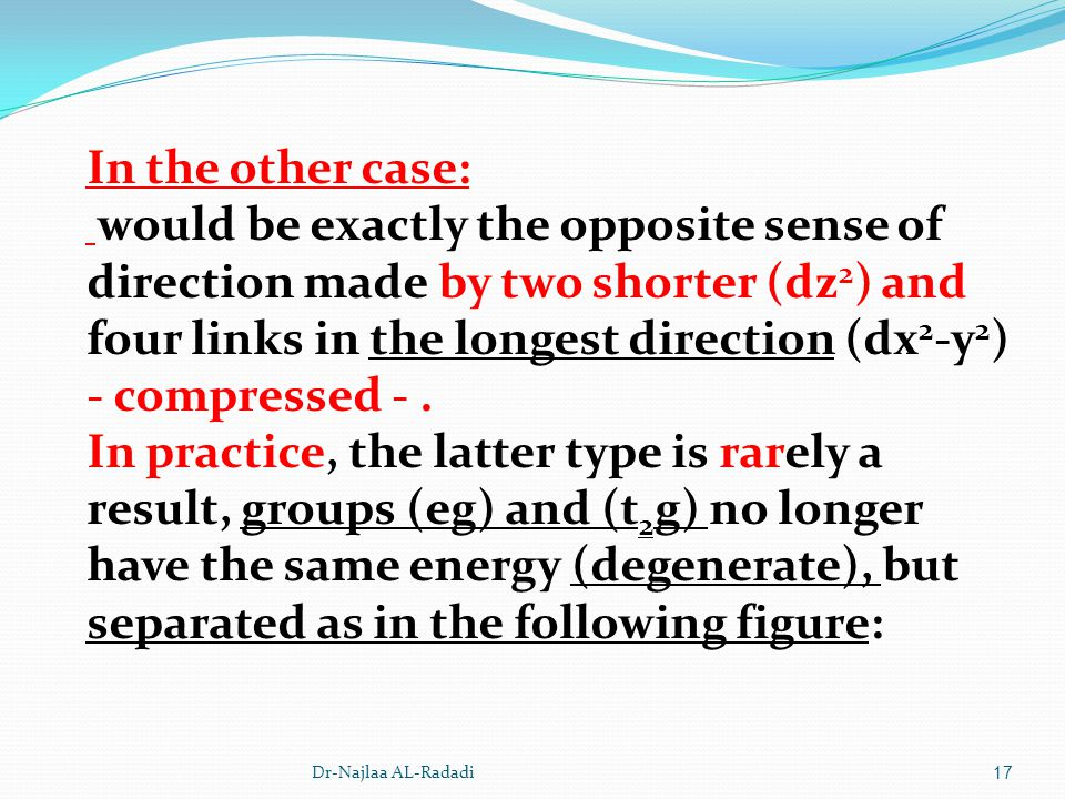 Dr-Najlaa AL-Radadi17 In the other case: would be exactly the opposite sense of direction made by two shorter (dz 2 ) and four links in the longest di