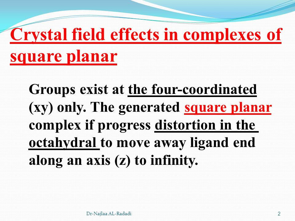 Crystal field effects in complexes of square planar 2 Groups exist at the four-coordinated (xy) only. The generated square planar complex if progress