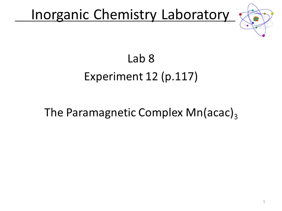 Lab 8 Experiment 12 (p.117) The Paramagnetic Complex Mn(acac) 3 Inorganic Chemistry Laboratory 1