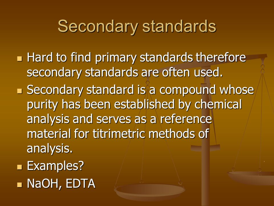 Secondary standards Hard to find primary standards therefore secondary standards are often used.