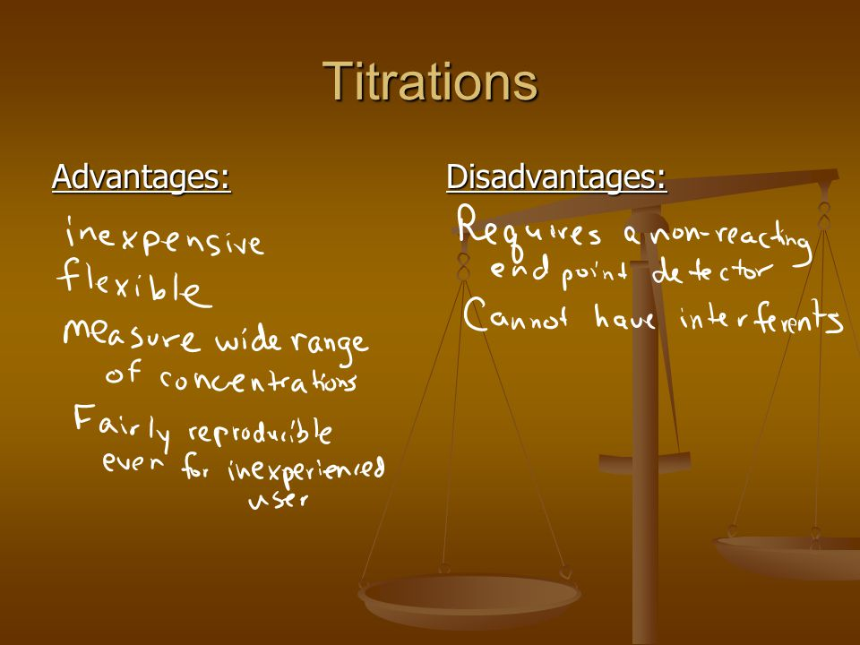 Titrations Advantages:Disadvantages: