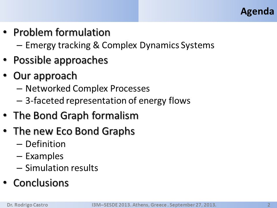 Dr. Rodrigo Castro I3M–SESDE 2013. Athens, Greece. September 27, 2013. 2 Problem formulation Problem formulation – Emergy tracking & Complex Dynamics