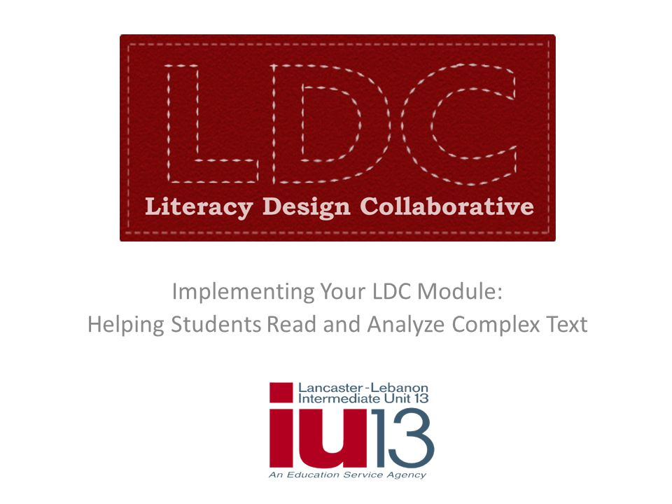 Implementing Your LDC Module: Helping Students Read and Analyze Complex Text