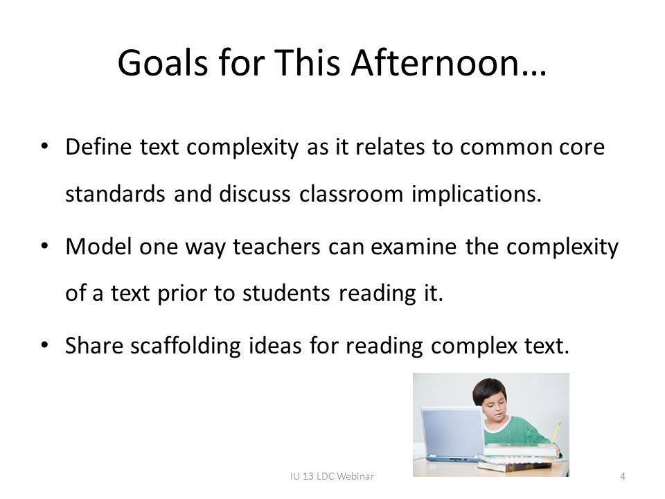 Goals for This Afternoon… Define text complexity as it relates to common core standards and discuss classroom implications.