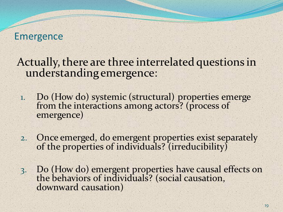 Emergence Actually, there are three interrelated questions in understanding emergence: 1.