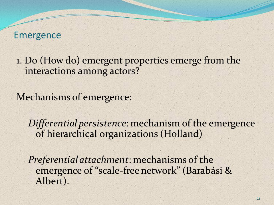 Emergence 1. Do (How do) emergent properties emerge from the interactions among actors.